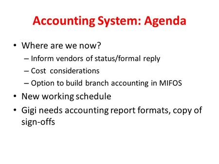 Accounting System: Agenda Where are we now? – Inform vendors of status/formal reply – Cost considerations – Option to build branch accounting in MIFOS.
