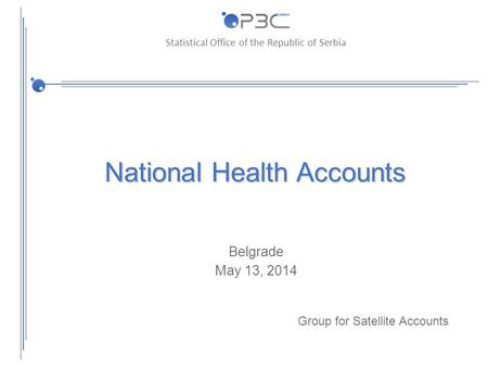 Statistical Office of the Republic of Serbia National Health Accounts Belgrade May 13, 2014 Group for Satellite Accounts.