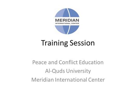 Training Session Peace and Conflict Education Al-Quds University Meridian International Center.