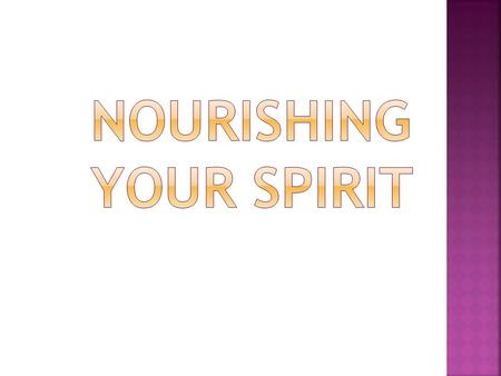 Talk and Discussion On Nourishing Your Spirit  Lighting a candle  Setting up an altar  Play uplifting music  Burning fragrant incense  Devotional.