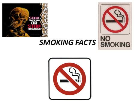 SMOKING FACTS. Making an informed decision not to participate in an at-risk tobacco related behavior. Abstinence Education: