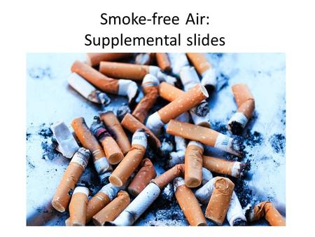 Smoke-free Air: Supplemental slides. Life Expectancy at Birth 2008 WHO World Health Statistics 2010 & CIA World Fact Book 2010.