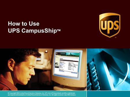 © Copyright 2003 United Parcel Service of America, Inc. UPS, the UPS brandmark, and the color brown are registered trademarks of United Parcel Service.