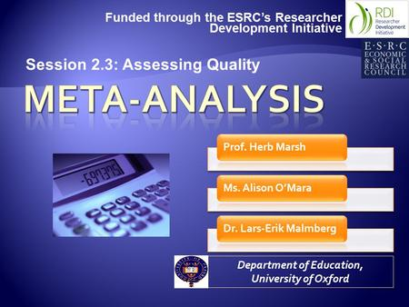 Funded through the ESRC's Researcher Development Initiative Department of Education, University of Oxford Session 2.3: Assessing Quality.