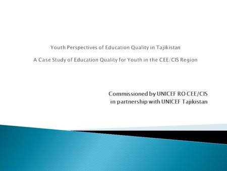 Commissioned by UNICEF RO CEE/CIS in partnership with UNICEF Tajikistan.