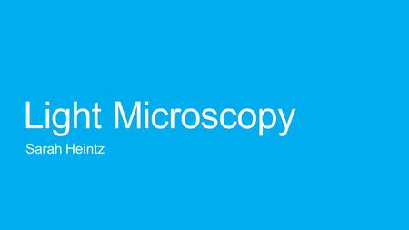 Light Microscopy Sarah Heintz. Compound Microscope The microscope uses a lens that is close to the object and uses light to focus on the real image of.