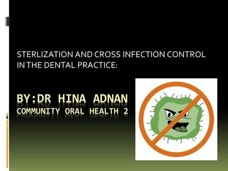 STERLIZATION AND CROSS INFECTION CONTROL IN THE DENTAL PRACTICE:
