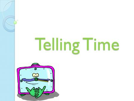 Telling Time. Why should I learn to read a clock? When we can read a clock, we can find out when it is time to do something, like meet a friend at the.