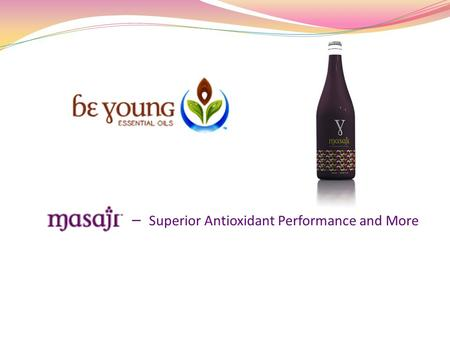 – Superior Antioxidant Performance and More. Every serving of Masaji provides:  Superior antioxidant performance  Balanced antioxidant protection against.
