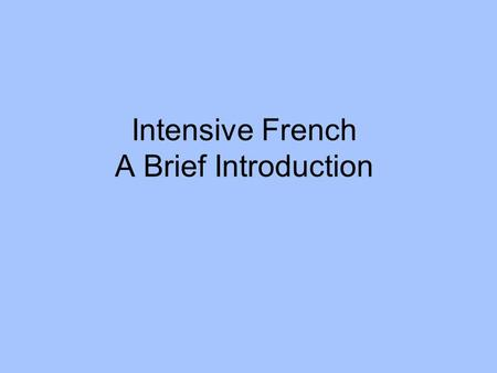 Intensive French A Brief Introduction. Netten & Germain– October 2006.