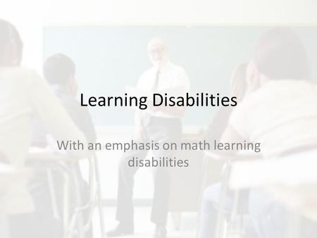Learning Disabilities With an emphasis on math learning disabilities.