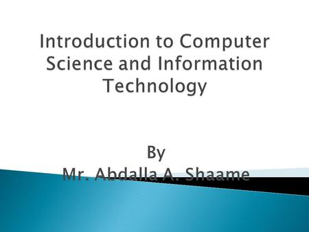 By Mr. Abdalla A. Shaame.  Computer Science is basically concerned with the study of computers.  A student will learn about hardware and operating systems.
