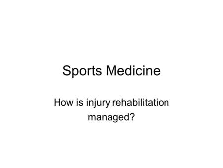 Sports Medicine How is injury rehabilitation managed?