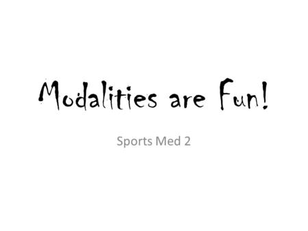 Modalities are Fun! Sports Med 2.
