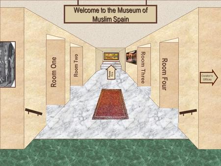 Museum Entrance Room One Room Two Room Four Room Three Welcome to the Museum of Muslim Spain Curator's Offices Room Five.