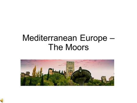 Mediterranean Europe – The Moors. Essential Questions – Copy down please. How did the Moors impact Europe? Provide a minimum of 5 details. Rate their.