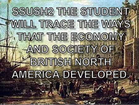  Questions for this standard will measure your knowledge & understanding of ways the economy & society of the British colonies developed.  All the colonies.
