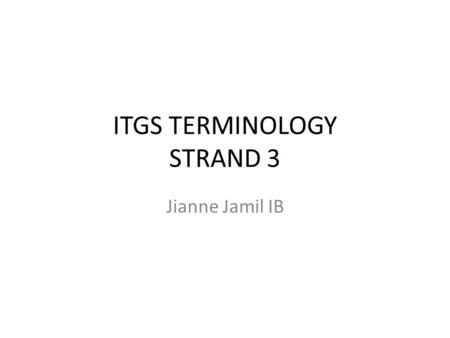 ITGS TERMINOLOGY STRAND 3 Jianne Jamil IB. A NETWORK A communication system consisting of a group of broadcasting stations that all transmit the same.