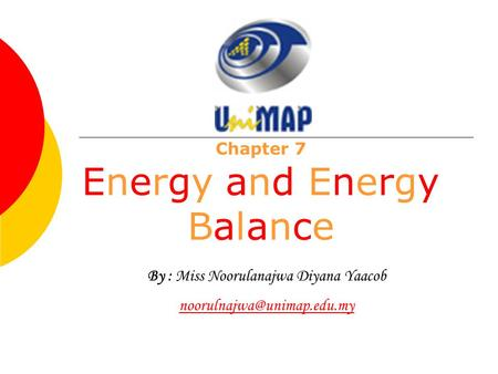 Chapter 7 Energy and Energy Balance By : Miss Noorulanajwa Diyana Yaacob