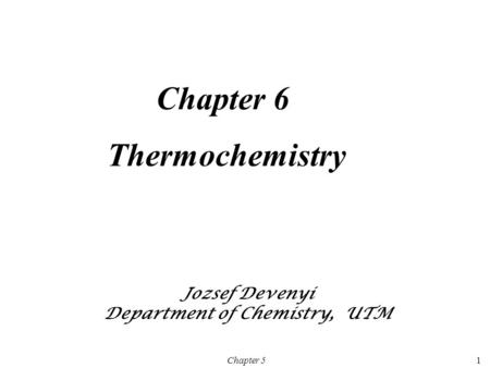 Chapter 51 Chapter 6 Thermochemistry Jozsef Devenyi Department of Chemistry, UTM.