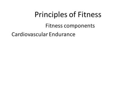 Fitness components Cardiovascular Endurance