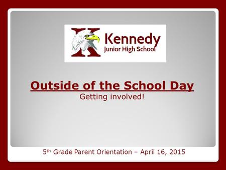 Outside of the School Day Getting involved! 5 th Grade Parent Orientation – April 16, 2015.