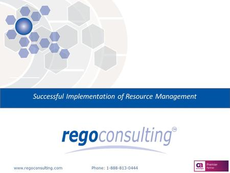 Www.regoconsulting.comPhone: 1-888-813-0444 Successful Implementation of Resource Management.