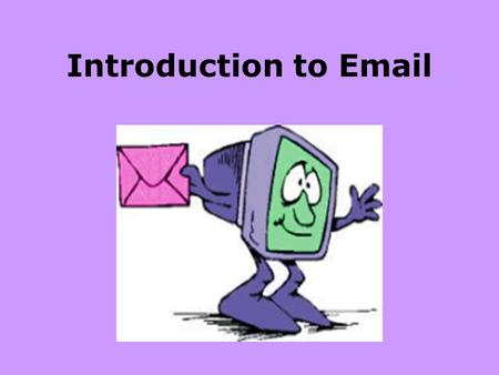Introduction to Email. What is Email? Email is electronic mail that allows users to send messages and files (pictures, documents, etc) to another person.
