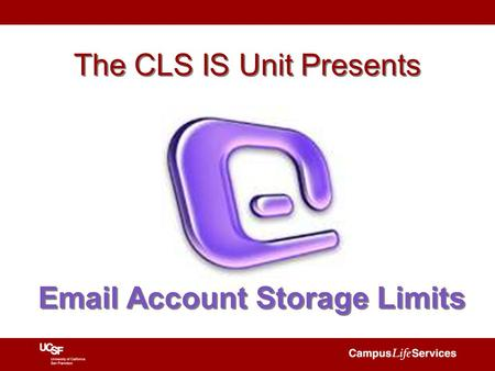 The CLS IS Unit Presents Email Account Storage Limits.