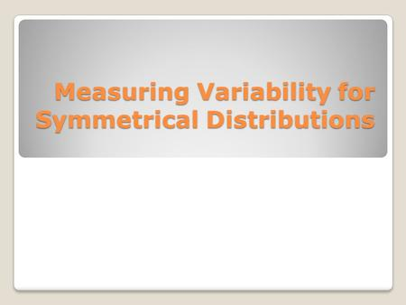 Measuring Variability for Symmetrical Distributions.