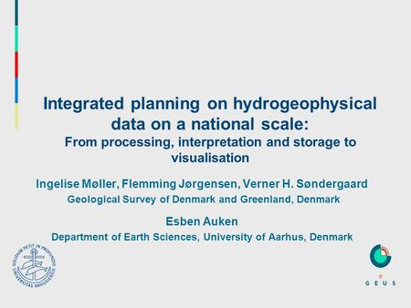 Integrated planning on hydrogeophysical data on a national scale: From processing, interpretation and storage to visualisation Ingelise Møller, Flemming.