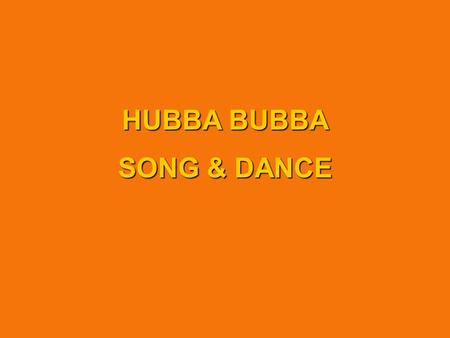 HUBBA BUBBA SONG & DANCE. Background & Task salesdecliningWrigley's sales of Hubba Bubba chewing gums were declining no new productsThere were no new.