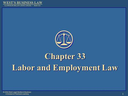 © 2004 West Legal Studies in Business A Division of Thomson Learning 1 Chapter 33 Labor and Employment Law Chapter 33 Labor and Employment Law.