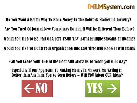Do You Want A Better Way To Make Money In The Network Marketing Industry? Are You Tired Of Joining New Companies Hoping It Will be Different Than Before?