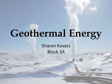 Geothermal Energy Sharon Kovars Block 3A.