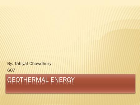 By: Tahiyat Chowdhury 607.  Geothermal energy is energy from deep into the earth's surface. The geo in geothermal means the deepest part of earth. Also.