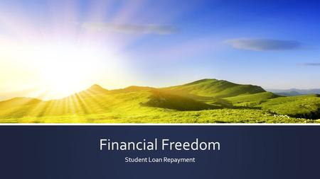 Financial Freedom Student Loan Repayment. Presenter - Anthony Hoveln Stacy Glidden – Director of Financial Aid Karen Rieck – Associate Director of Financial.