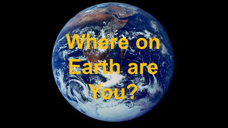 Where on Earth are You?.