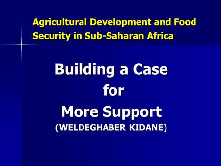 Agricultural Development and Food Security in Sub-Saharan Africa Building a Case for for More Support (WELDEGHABER KIDANE)
