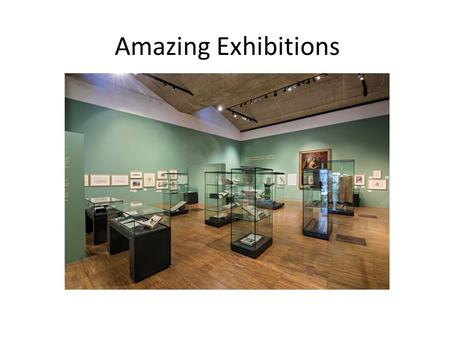 Amazing Exhibitions. What are we talking about here how big is your project? how big is your budget? A major temporary exhibition A major redisplay Simply.