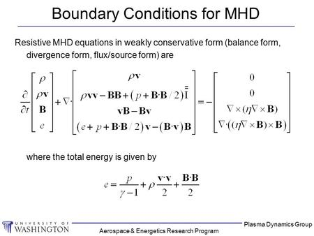 Plasma Dynamics Group Aerospace & Energetics Research Program Boundary Conditions for MHD Resistive MHD equations in weakly conservative form (balance.