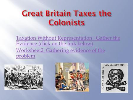  Taxation Without Representation : Gather the Evidence (click on the link below) Taxation Without Representation : Gather the Evidence (click on the link.