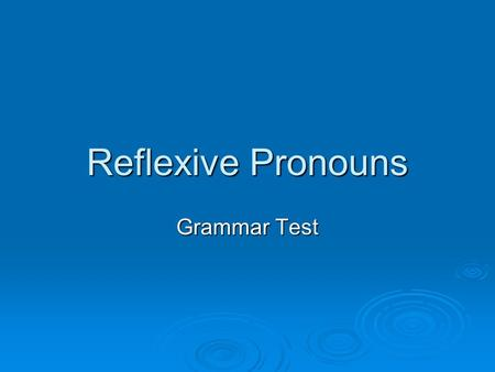 Reflexive Pronouns Grammar Test. Reflexive Pronouns Select the best reflexive pronoun to complete each sentence.