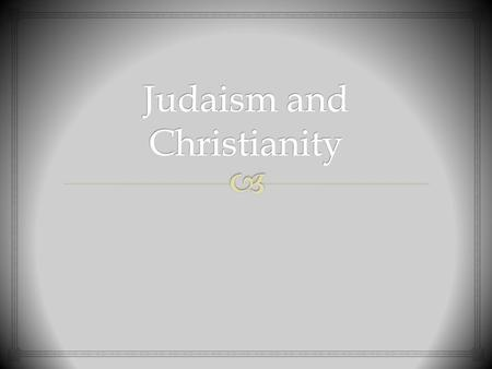  What do you KNOW about Judaism and Christianity?