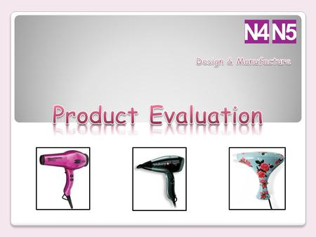Design & Manufacture Product Evaluation.