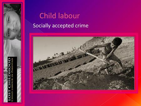 Child labour Socially accepted crime.