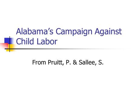 Alabama's Campaign Against Child Labor From Pruitt, P. & Sallee, S.