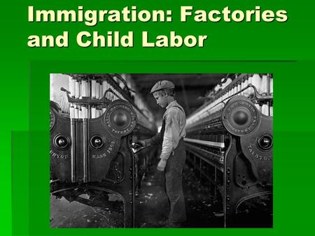 Immigration: Factories and Child Labor.