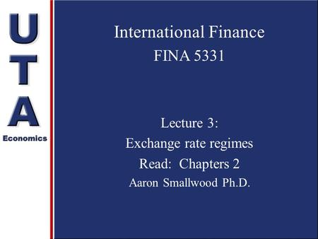 International Finance FINA 5331 Lecture 3: Exchange rate regimes Read: Chapters 2 Aaron Smallwood Ph.D.