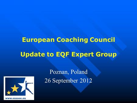 European Coaching Council Update to EQF Expert Group Poznan, Poland 26 September 2012.